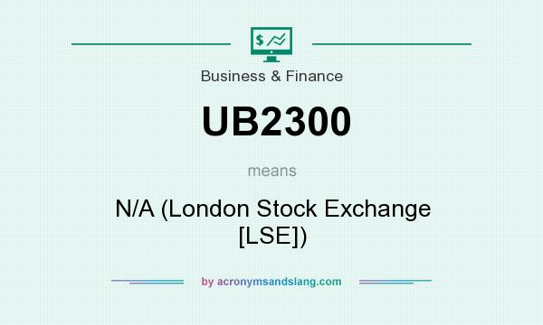 What does UB2300 mean? It stands for N/A (London Stock Exchange [LSE])