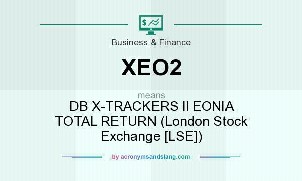 What does XEO2 mean? It stands for DB X-TRACKERS II EONIA TOTAL RETURN (London Stock Exchange [LSE])