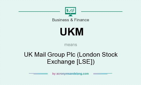 What does UKM mean? It stands for UK Mail Group Plc (London Stock Exchange [LSE])