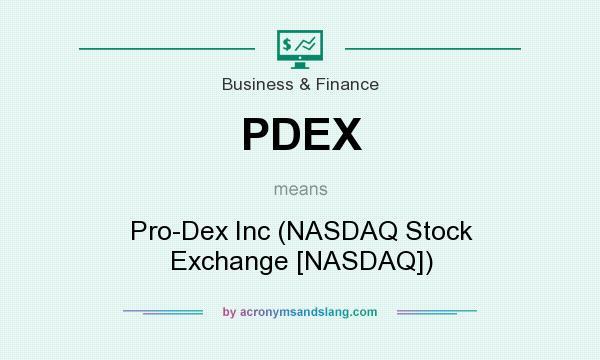 What does PDEX mean? It stands for Pro-Dex Inc (NASDAQ Stock Exchange [NASDAQ])