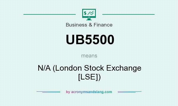 What does UB5500 mean? It stands for N/A (London Stock Exchange [LSE])