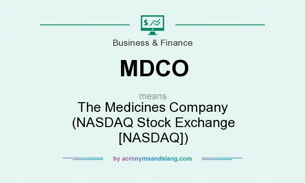 What does MDCO mean? It stands for The Medicines Company (NASDAQ Stock Exchange [NASDAQ])