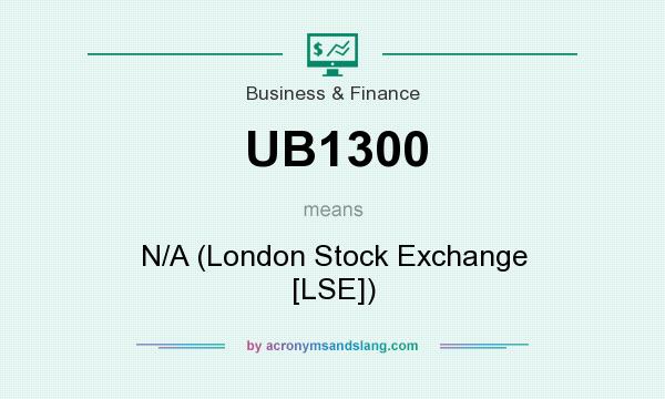 What does UB1300 mean? It stands for N/A (London Stock Exchange [LSE])