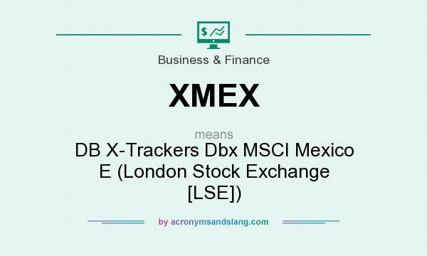 What does XMEX mean? It stands for DB X-Trackers Dbx MSCI Mexico E (London Stock Exchange [LSE])