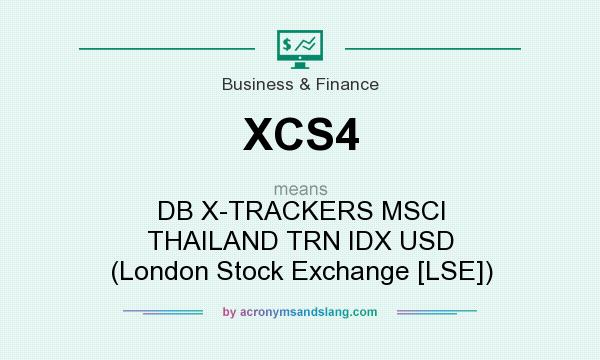 What does XCS4 mean? It stands for DB X-TRACKERS MSCI THAILAND TRN IDX USD (London Stock Exchange [LSE])