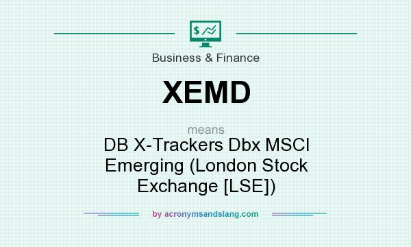 What does XEMD mean? It stands for DB X-Trackers Dbx MSCI Emerging (London Stock Exchange [LSE])