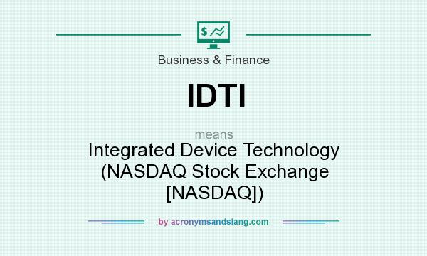 What does IDTI mean? It stands for Integrated Device Technology (NASDAQ Stock Exchange [NASDAQ])
