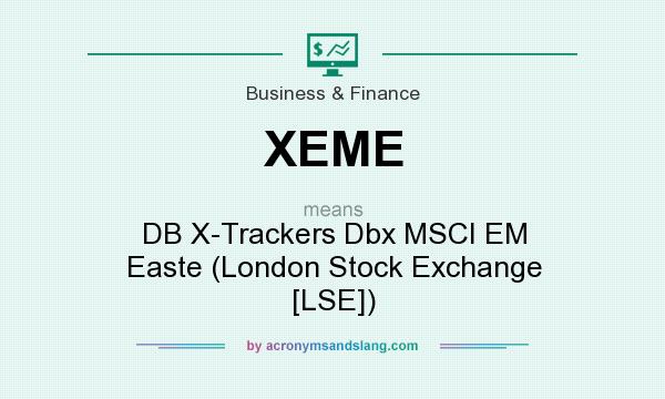 What does XEME mean? It stands for DB X-Trackers Dbx MSCI EM Easte (London Stock Exchange [LSE])