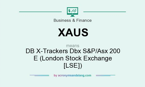 What does XAUS mean? It stands for DB X-Trackers Dbx S&P/Asx 200 E (London Stock Exchange [LSE])