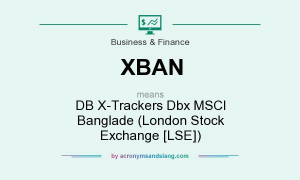 What does XBAN mean? It stands for DB X-Trackers Dbx MSCI Banglade (London Stock Exchange [LSE])