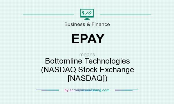 What does EPAY mean? It stands for Bottomline Technologies (NASDAQ Stock Exchange [NASDAQ])