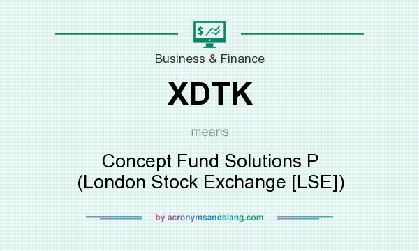 What does XDTK mean? It stands for Concept Fund Solutions P (London Stock Exchange [LSE])