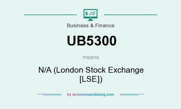 What does UB5300 mean? It stands for N/A (London Stock Exchange [LSE])