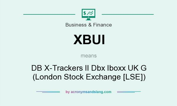 What does XBUI mean? It stands for DB X-Trackers II Dbx Iboxx UK G (London Stock Exchange [LSE])