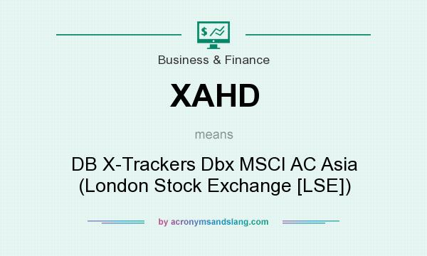 What does XAHD mean? It stands for DB X-Trackers Dbx MSCI AC Asia (London Stock Exchange [LSE])