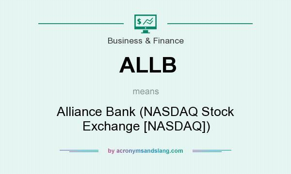 What does ALLB mean? It stands for Alliance Bank (NASDAQ Stock Exchange [NASDAQ])