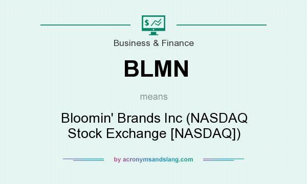 What does BLMN mean? It stands for Bloomin` Brands Inc (NASDAQ Stock Exchange [NASDAQ])