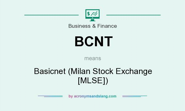 What does BCNT mean? It stands for Basicnet (Milan Stock Exchange [MLSE])