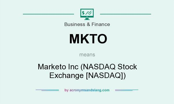 What does MKTO mean? It stands for Marketo Inc (NASDAQ Stock Exchange [NASDAQ])