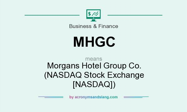 What does MHGC mean? It stands for Morgans Hotel Group Co. (NASDAQ Stock Exchange [NASDAQ])