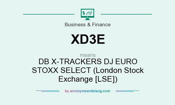 What does XD3E mean? It stands for DB X-TRACKERS DJ EURO STOXX SELECT (London Stock Exchange [LSE])