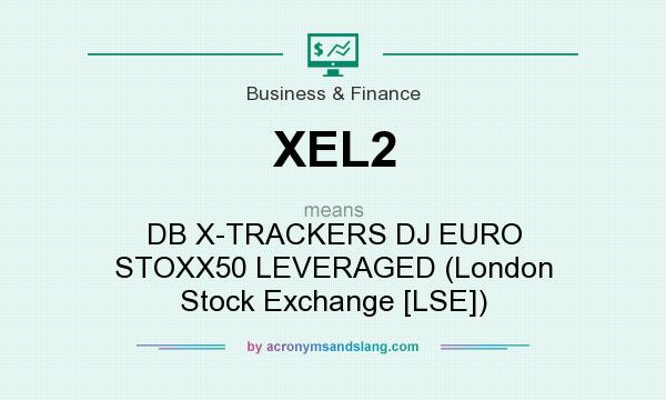 What does XEL2 mean? It stands for DB X-TRACKERS DJ EURO STOXX50 LEVERAGED (London Stock Exchange [LSE])