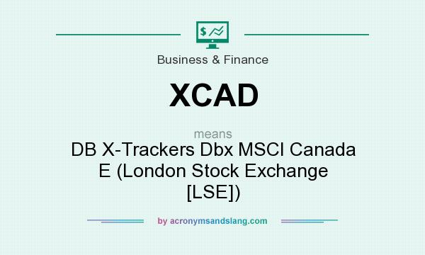 What does XCAD mean? It stands for DB X-Trackers Dbx MSCI Canada E (London Stock Exchange [LSE])