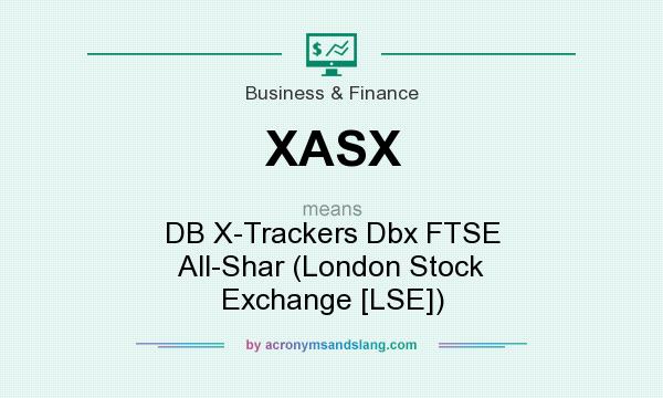 What does XASX mean? It stands for DB X-Trackers Dbx FTSE All-Shar (London Stock Exchange [LSE])