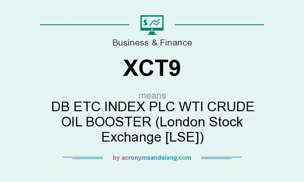 What does XCT9 mean? It stands for DB ETC INDEX PLC WTI CRUDE OIL BOOSTER (London Stock Exchange [LSE])