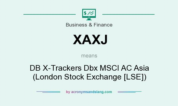 What does XAXJ mean? It stands for DB X-Trackers Dbx MSCI AC Asia (London Stock Exchange [LSE])