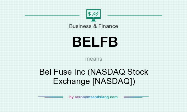 What does BELFB mean? It stands for Bel Fuse Inc (NASDAQ Stock Exchange [NASDAQ])