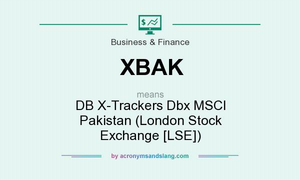 What does XBAK mean? It stands for DB X-Trackers Dbx MSCI Pakistan (London Stock Exchange [LSE])
