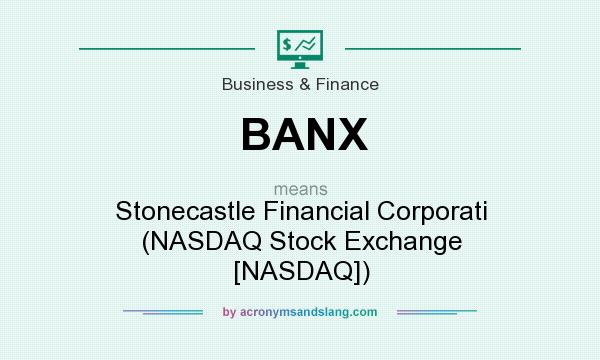 What does BANX mean? It stands for Stonecastle Financial Corporati (NASDAQ Stock Exchange [NASDAQ])