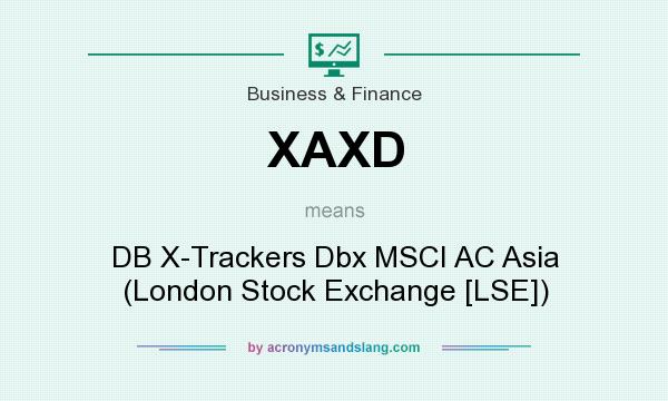 What does XAXD mean? It stands for DB X-Trackers Dbx MSCI AC Asia (London Stock Exchange [LSE])