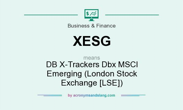 What does XESG mean? It stands for DB X-Trackers Dbx MSCI Emerging (London Stock Exchange [LSE])