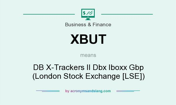 What does XBUT mean? It stands for DB X-Trackers II Dbx Iboxx Gbp (London Stock Exchange [LSE])