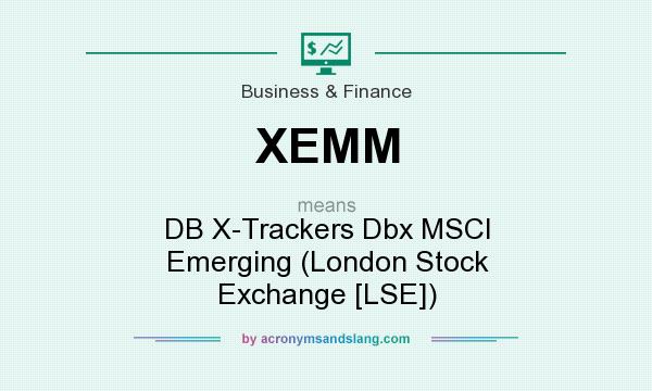 What does XEMM mean? It stands for DB X-Trackers Dbx MSCI Emerging (London Stock Exchange [LSE])