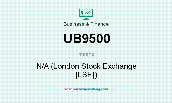 What does UB9500 mean? It stands for N/A (London Stock Exchange [LSE])