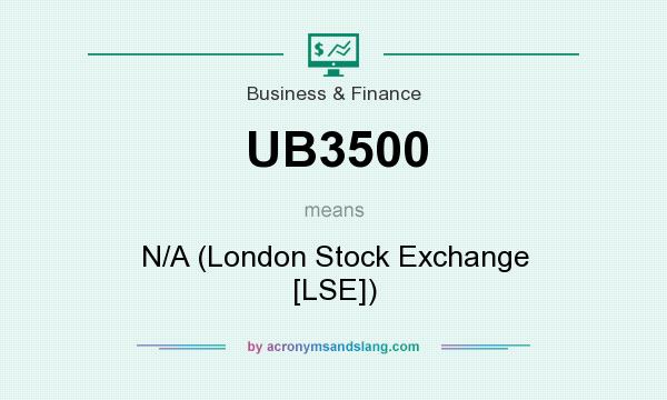 What does UB3500 mean? It stands for N/A (London Stock Exchange [LSE])
