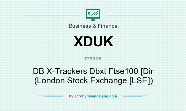 What does XDUK mean? It stands for DB X-Trackers Dbxt Ftse100 [Dir (London Stock Exchange [LSE])