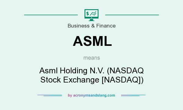 What does ASML mean? It stands for Asml Holding N.V. (NASDAQ Stock Exchange [NASDAQ])