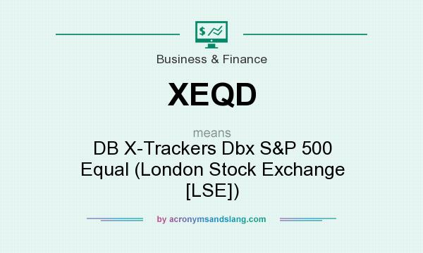 What does XEQD mean? It stands for DB X-Trackers Dbx S&P 500 Equal (London Stock Exchange [LSE])