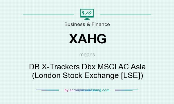 What does XAHG mean? It stands for DB X-Trackers Dbx MSCI AC Asia (London Stock Exchange [LSE])