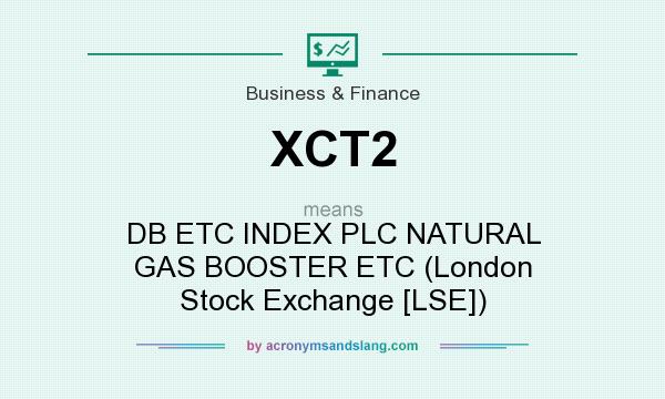 What does XCT2 mean? It stands for DB ETC INDEX PLC NATURAL GAS BOOSTER ETC (London Stock Exchange [LSE])