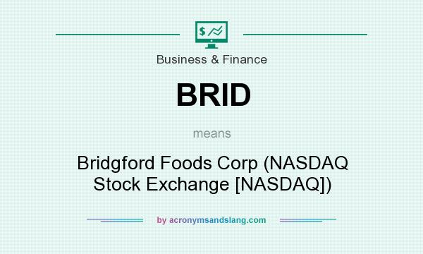 What does BRID mean? It stands for Bridgford Foods Corp (NASDAQ Stock Exchange [NASDAQ])