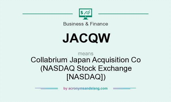 What does JACQW mean? It stands for Collabrium Japan Acquisition Co (NASDAQ Stock Exchange [NASDAQ])