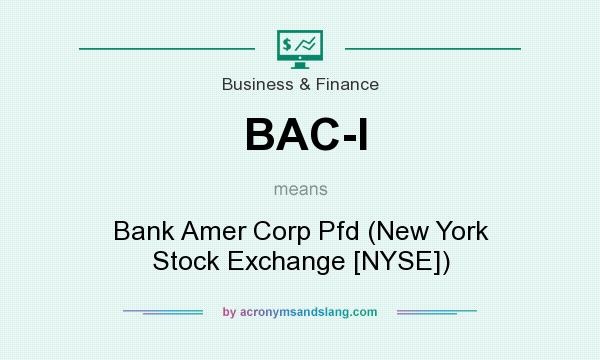 What does BAC-I mean? It stands for Bank Amer Corp Pfd (New York Stock Exchange [NYSE])