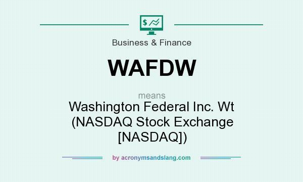 What does WAFDW mean? It stands for Washington Federal Inc. Wt (NASDAQ Stock Exchange [NASDAQ])