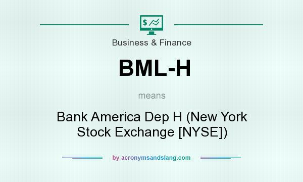 What does BML-H mean? It stands for Bank America Dep H (New York Stock Exchange [NYSE])