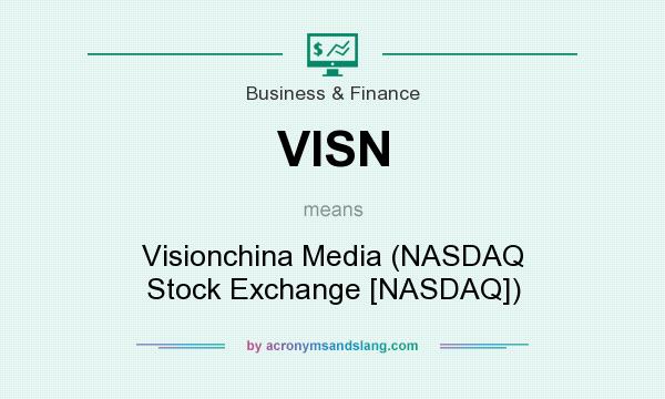 What does VISN mean? It stands for Visionchina Media (NASDAQ Stock Exchange [NASDAQ])